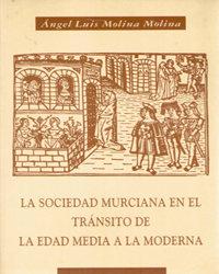 La sociedad murciana en el transito de la edad media a la mo
