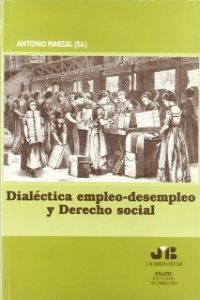 Dialectica empleo-desempleo y derecho social.