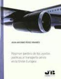 Regimen juridico de las ayudas publicas al transporte aereo