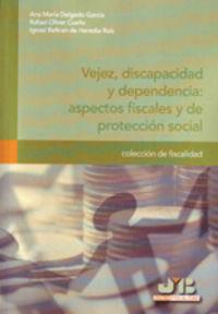 Vejez, discapacidad y dependencia : aspectos fiscales y de p