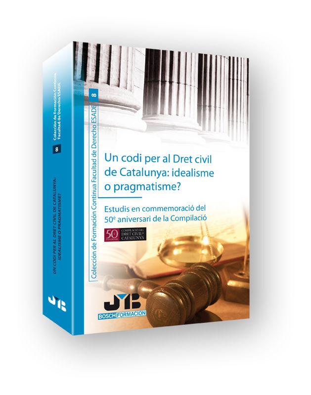 Un codi per al dret civil de catalunya : idealisme o pragmat