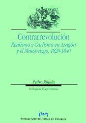 Contrarrevolucion. realismo y carlismo en aragon y el maestr