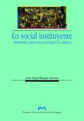 Lo social instituyente. materiales para una sociologia no cl