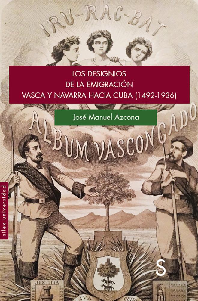 Los designios de la emigracion vasca y navarra hacia cuba (1