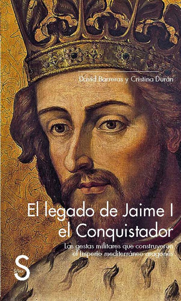 Legado de jaime i el conquistador. las gestas militares que