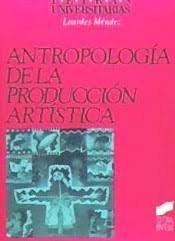Antropologia produccion artistica