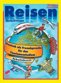 REISEN^ DEUTSCH ALS FREMDSPRACHE FÜR DAS TOURISMUSSTUDIUM. A