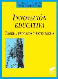 Innovacion educativa, teoria, procesos y estrategias