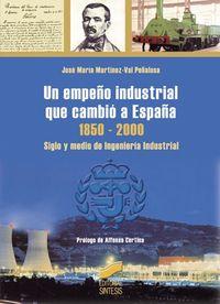 Un empeño industrial que cambio a españa 1850-2000