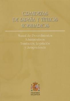 Grandezas de españa y titulos nobiliarios. manual de procedi