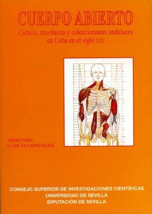 Cuerpo abierto. ciencias, enseñanzas y coleccionismo andaluc