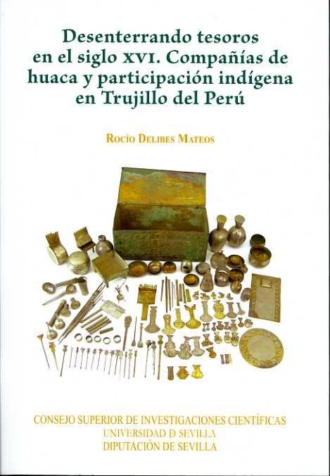 Desenterrando tesoros en el siglo xvi. compañias de huaca y