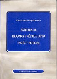 Estudios de prosodia y metrica latina tardia y medieval