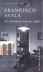 Francisco ayala el escritor en su siglo