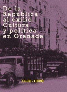 De la republica al exilio cultura y politica granada 1931-