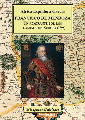 Francisco de mendoza, un almirante por los caminos de europa