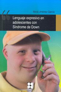 Lenguaje expresivo en adolescentes con sindrome de down