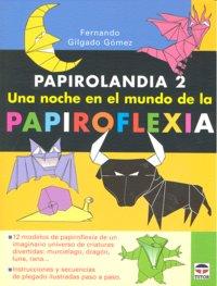 Papirolandia 2 una noche en el mundo de la papiroflexia