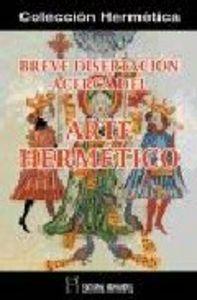 Breve disertacion acerca del arte hermetico