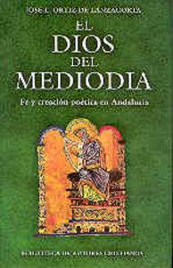 Dios del mediodia. fe y creacion poetica en andalucia,el