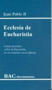 Ecclesia de eucharistia. carta enciclica sobre la eucaristia