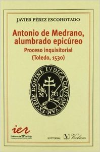 Antonio medrano, alumbrado epicureo. proceso inquisitorial (