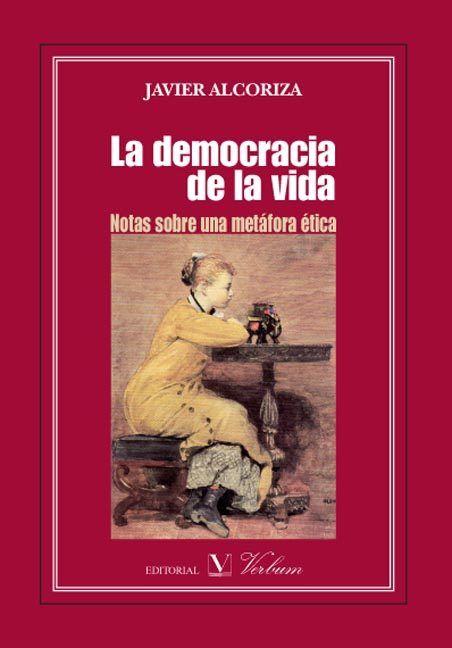 Democracia de la vida. notas sobre una metafora etica,la