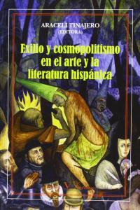 Exilio y cosmopolitismo en el arte y literatura hispanica
