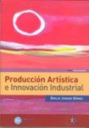 Produccion artistica e innovacion industrial