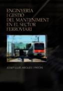 Enginyeria i gestio del manteniment en el sector ferroviari
