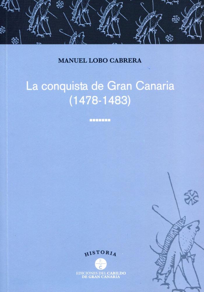 Conquista de gran canaria, 1478-1483,la