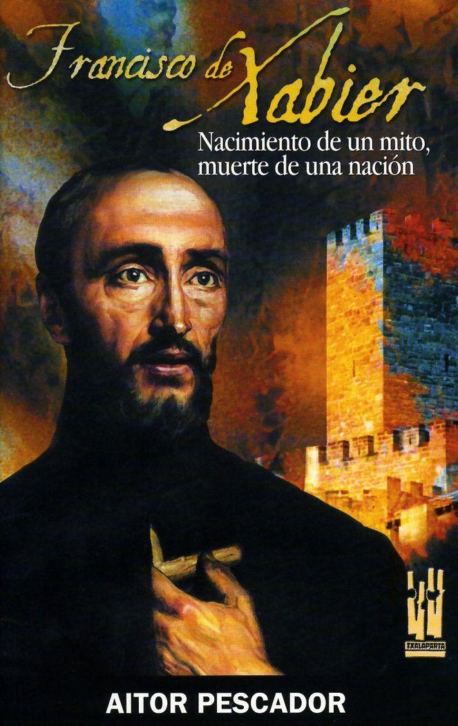 Francisco de xabier. nacimiento de un mito.