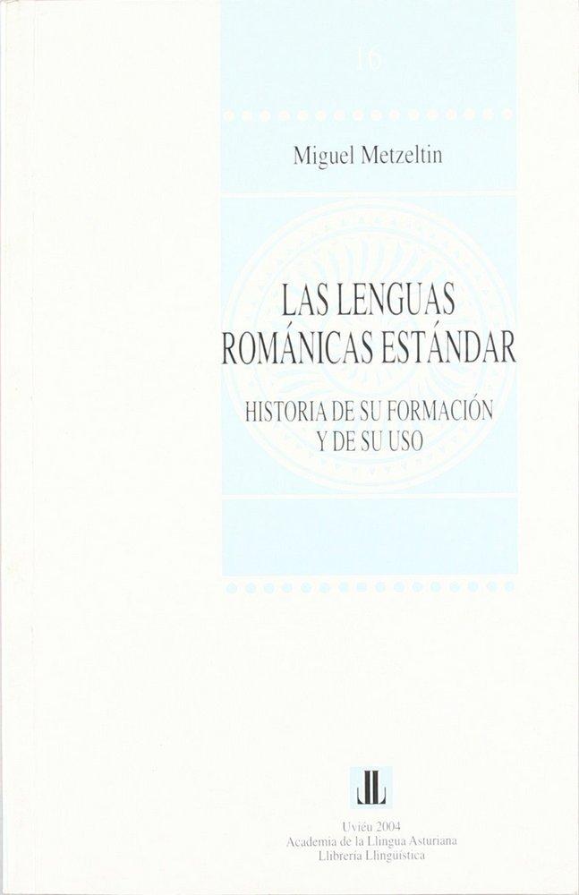 Las lenguas romanicas estandar: historia de su formacion y d
