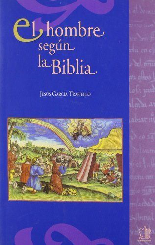 Hombre segun la biblia. antropologia del antiguo testamento,