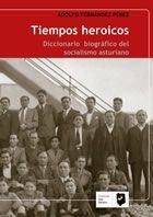 Tiempos heroicos: diccionario biografico del socialismo astu