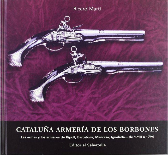 CataluÑa armeria de los borbones. las armas y los armeros de