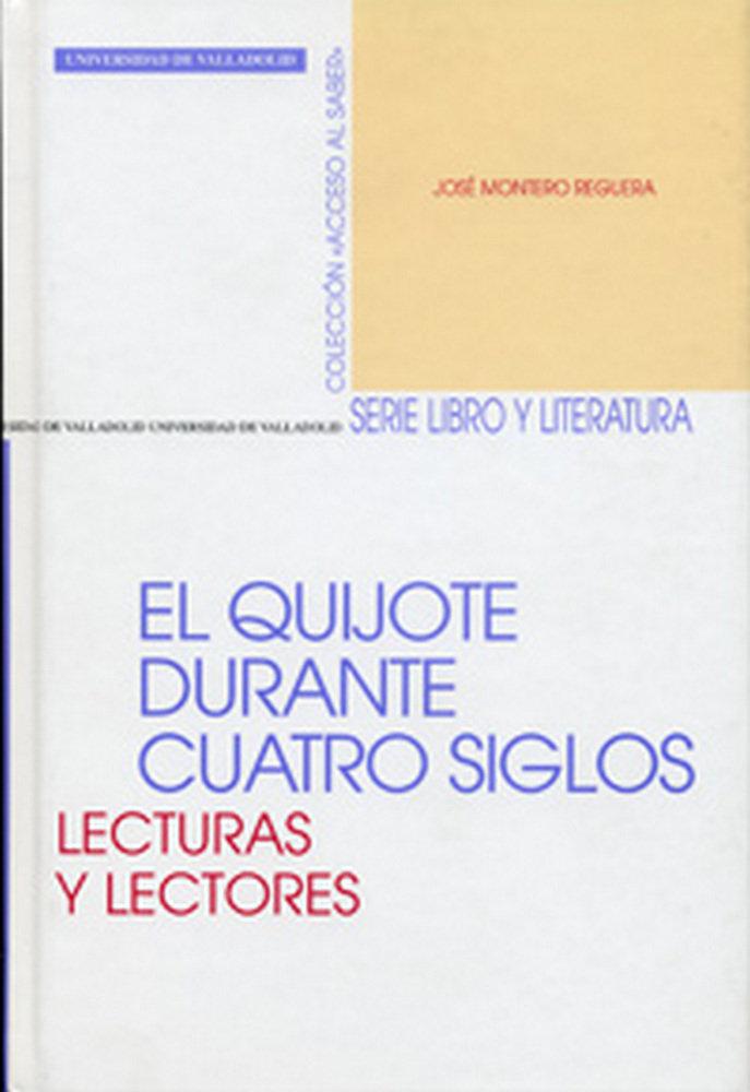 Quijote durante cuatro siglos, el. lecturas y lectores
