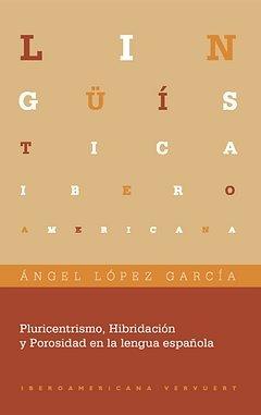 Pluricentrismo, hibridacion y porosidad en la lengua español