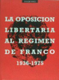 Oposicion libertaria al regimen de franco,la