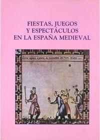 Fiestas juegos y espectaculos en la espa¾a medieval