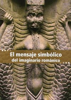 Mensaje simbolico del imaginario romanico,el
