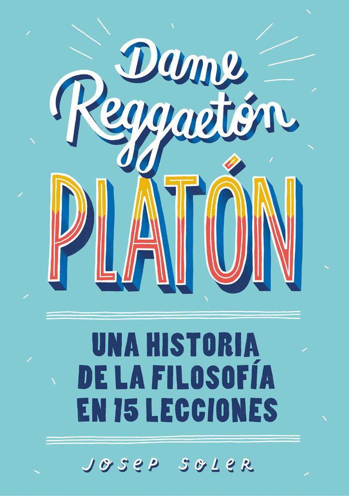 Dame reggaeton platon