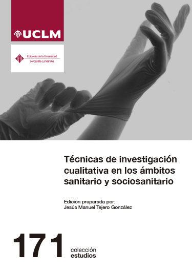 Tecnicas de investigacion cualitativa en los ambitos sanitar