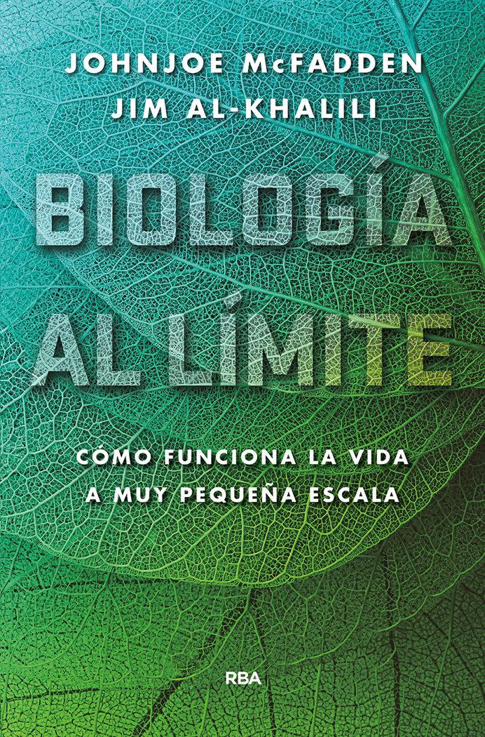 Biologia al limite como funciona realmente la vida a nivel