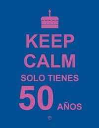 Keep calm solo tienes 50 años
