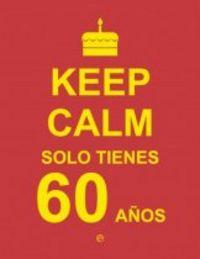 Keep calm solo tienes 60 años