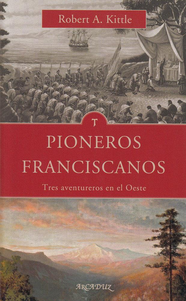 Pioneros franciscanos tres aventureros del oeste