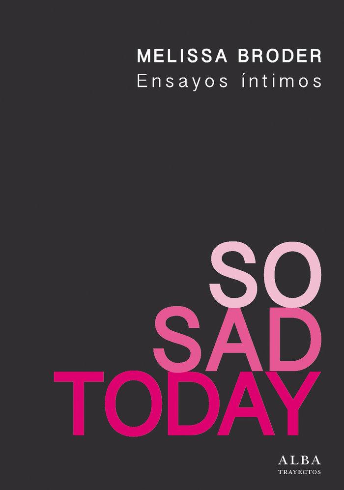 So sad today