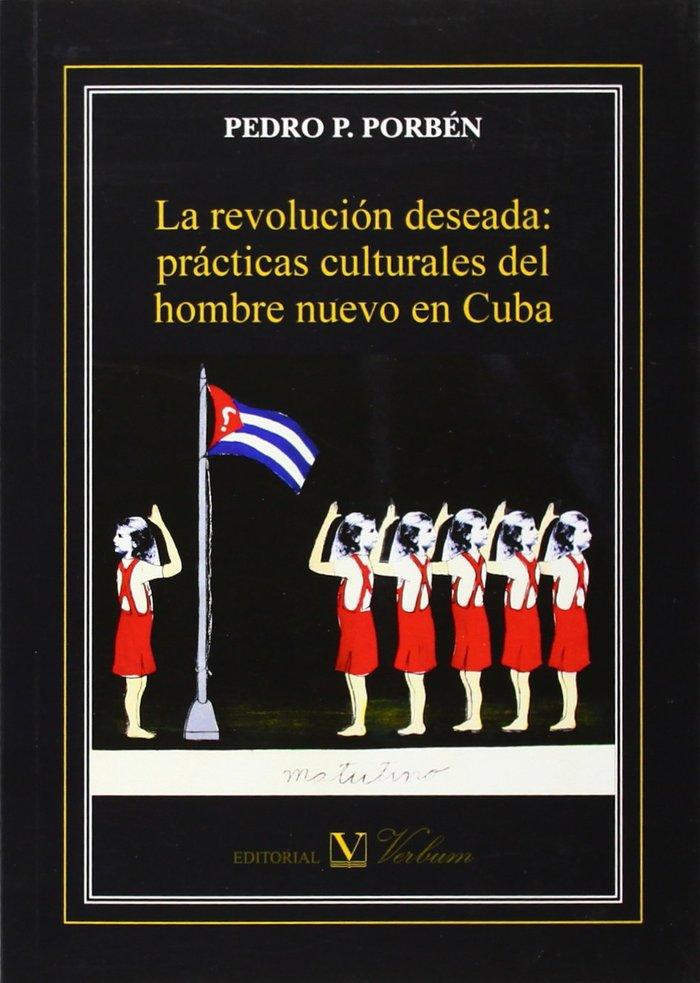 Revolucion deseada: practicas culturales del hombre nuevo en