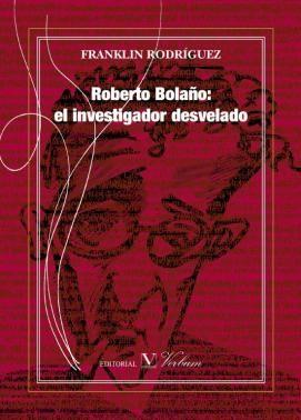 Roberto bolaño: el investigador desvelado